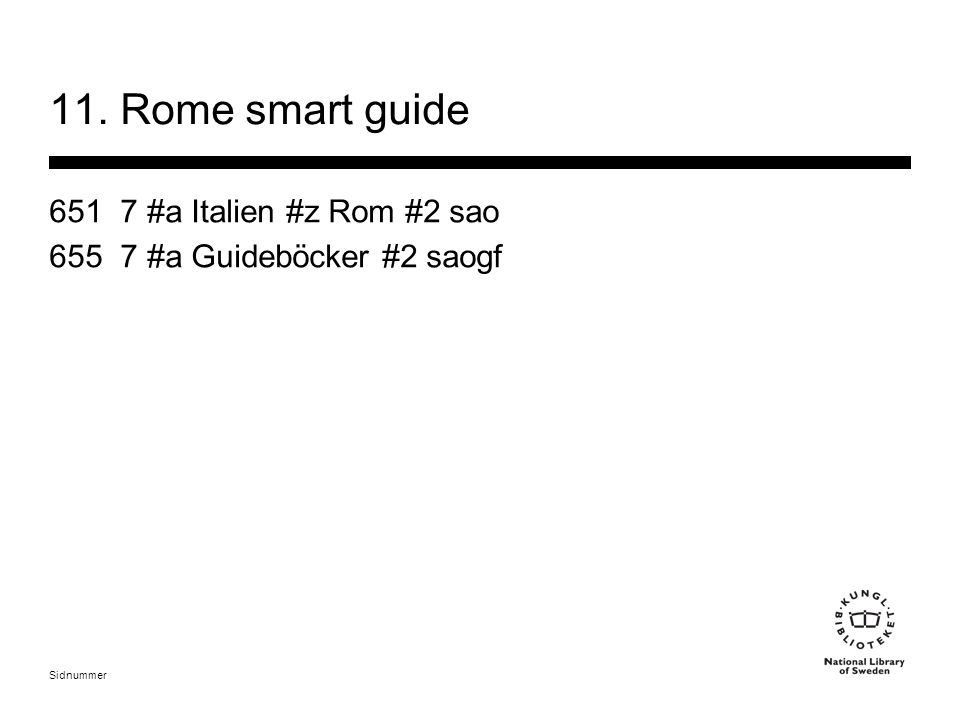Sidnummer 11. Rome smart guide 651 7 #a Italien #z Rom #2 sao 655 7 #a Guideböcker #2 saogf