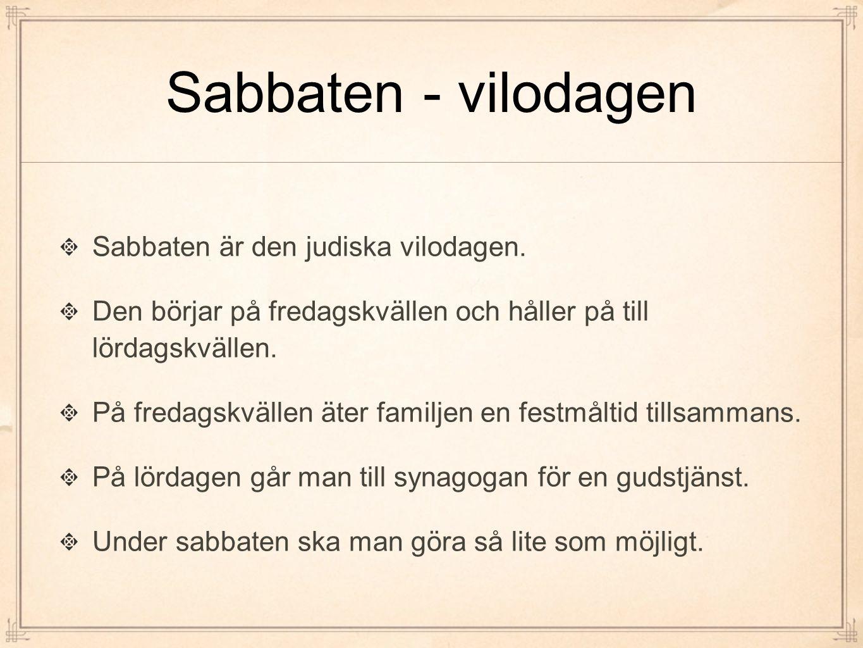 Sabbaten - vilodagen Sabbaten är den judiska vilodagen. Den börjar på fredagskvällen och håller på till lördagskvällen. På fredagskvällen äter familje