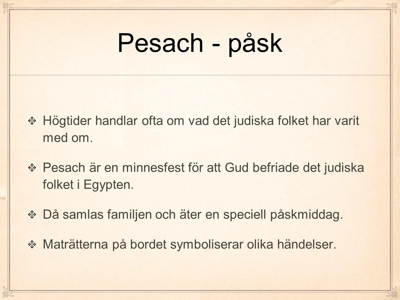 Pesach - påsk Högtider handlar ofta om vad det judiska folket har varit med om. Pesach är en minnesfest för att Gud befriade det judiska folket i Egyp