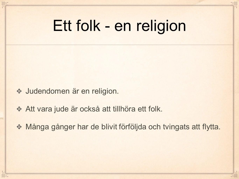 Ett folk - en religion Judendomen är en religion. Att vara jude är också att tillhöra ett folk. Många gånger har de blivit förföljda och tvingats att
