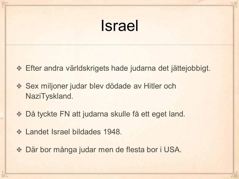 Israel Efter andra världskrigets hade judarna det jättejobbigt. Sex miljoner judar blev dödade av Hitler och NaziTyskland. Då tyckte FN att judarna sk