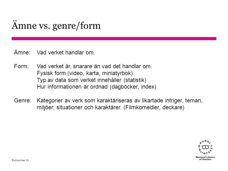 Sidnummer Ämne vs. genre/form 10 Ämne: Vad verket handlar om. Form: Vad verket är, snarare än vad det handlar om. Fysisk form (video, karta, miniatyrb