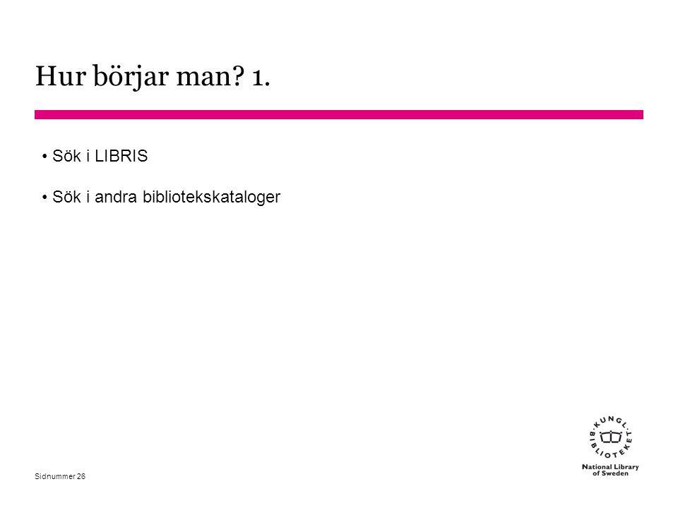 Sidnummer Hur börjar man? 1. 26 Sök i LIBRIS Sök i andra bibliotekskataloger