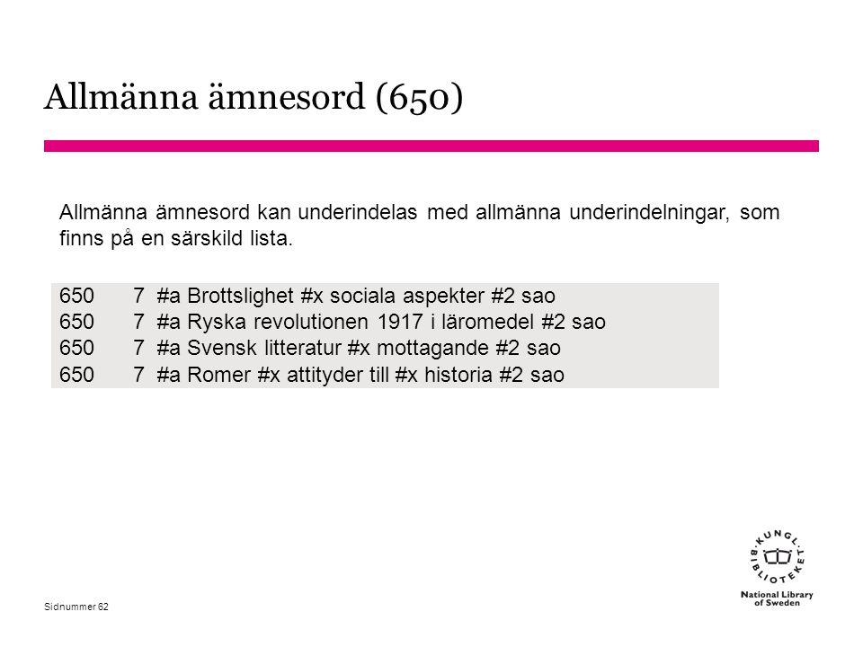 Sidnummer Allmänna ämnesord (650) Allmänna ämnesord kan underindelas med allmänna underindelningar, som finns på en särskild lista. 6507#a Brottslighe