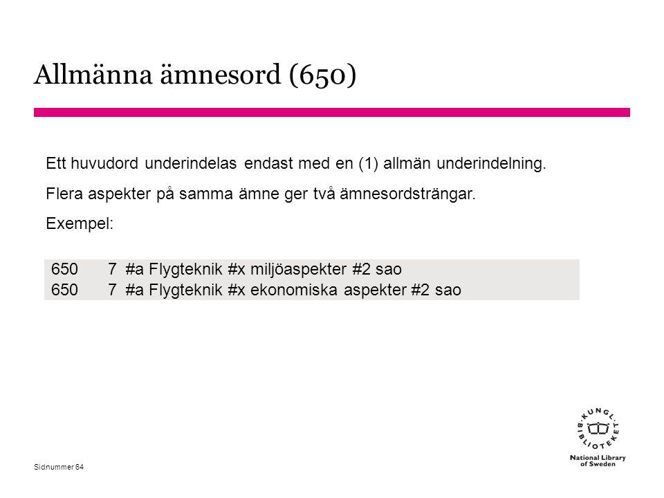 Sidnummer Allmänna ämnesord (650) Ett huvudord underindelas endast med en (1) allmän underindelning. Flera aspekter på samma ämne ger två ämnesordsträ