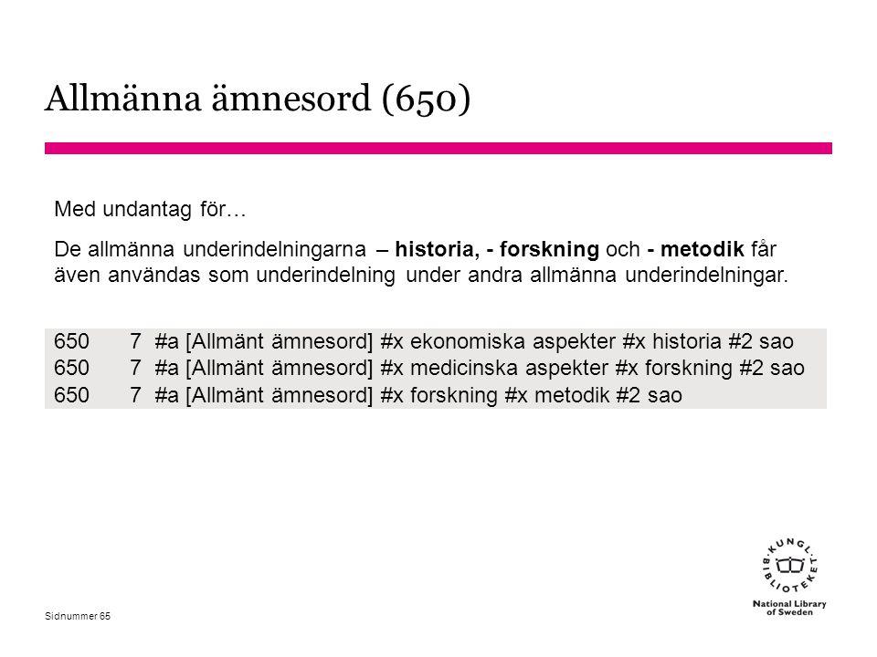 Sidnummer Allmänna ämnesord (650) Med undantag för… De allmänna underindelningarna – historia, - forskning och - metodik får även användas som underin
