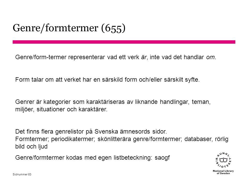 Sidnummer Genre/formtermer (655) Genre/form-termer representerar vad ett verk är, inte vad det handlar om. Form talar om att verket har en särskild fo