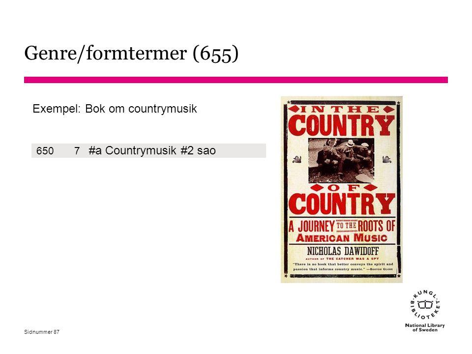 Sidnummer Genre/formtermer (655) 6507 #a Countrymusik #2 sao Exempel: Bok om countrymusik 87