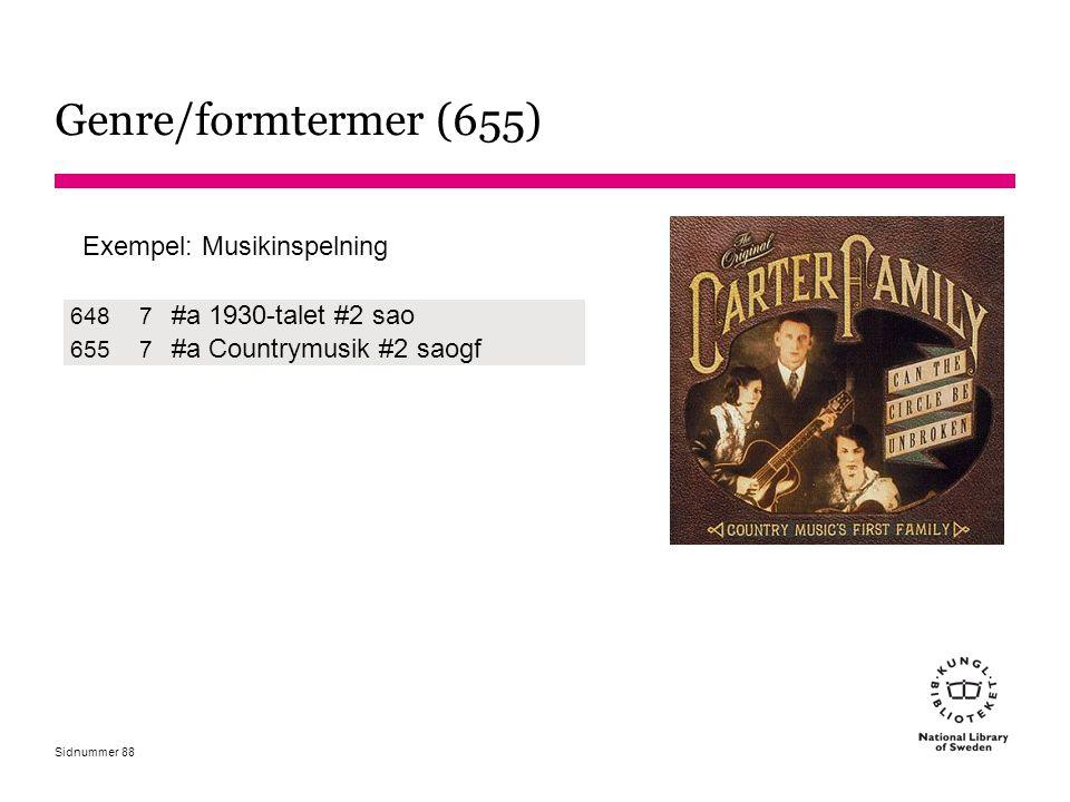 Sidnummer Genre/formtermer (655) 6487 #a 1930-talet #2 sao 6557 #a Countrymusik #2 saogf Exempel: Musikinspelning 88