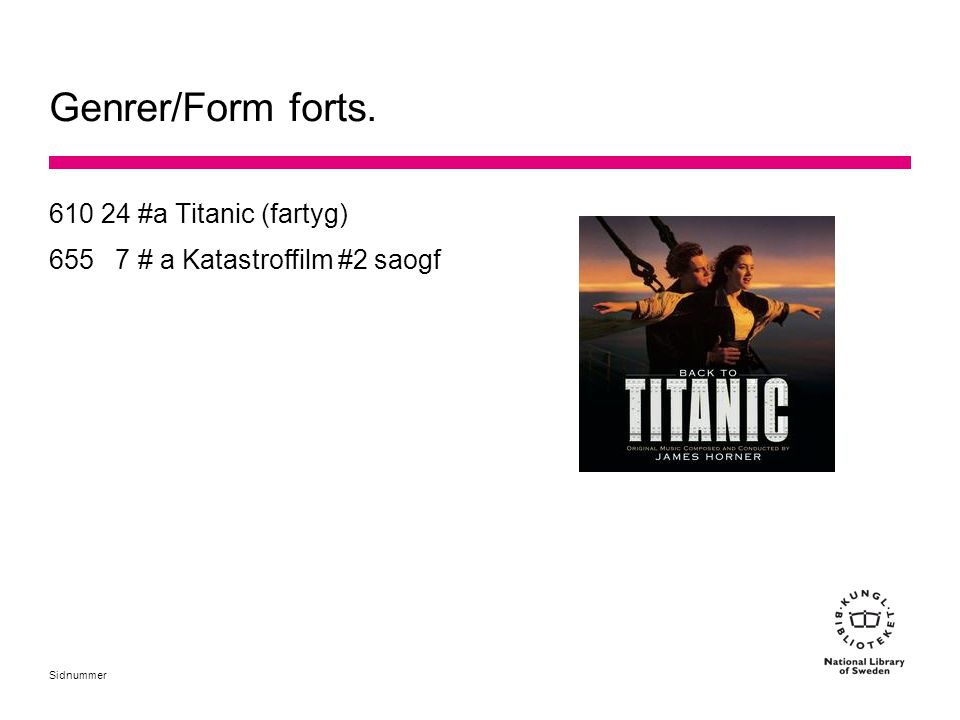 Sidnummer Genrer/Form forts. 610 24 #a Titanic (fartyg) 655 7 # a Katastroffilm #2 saogf