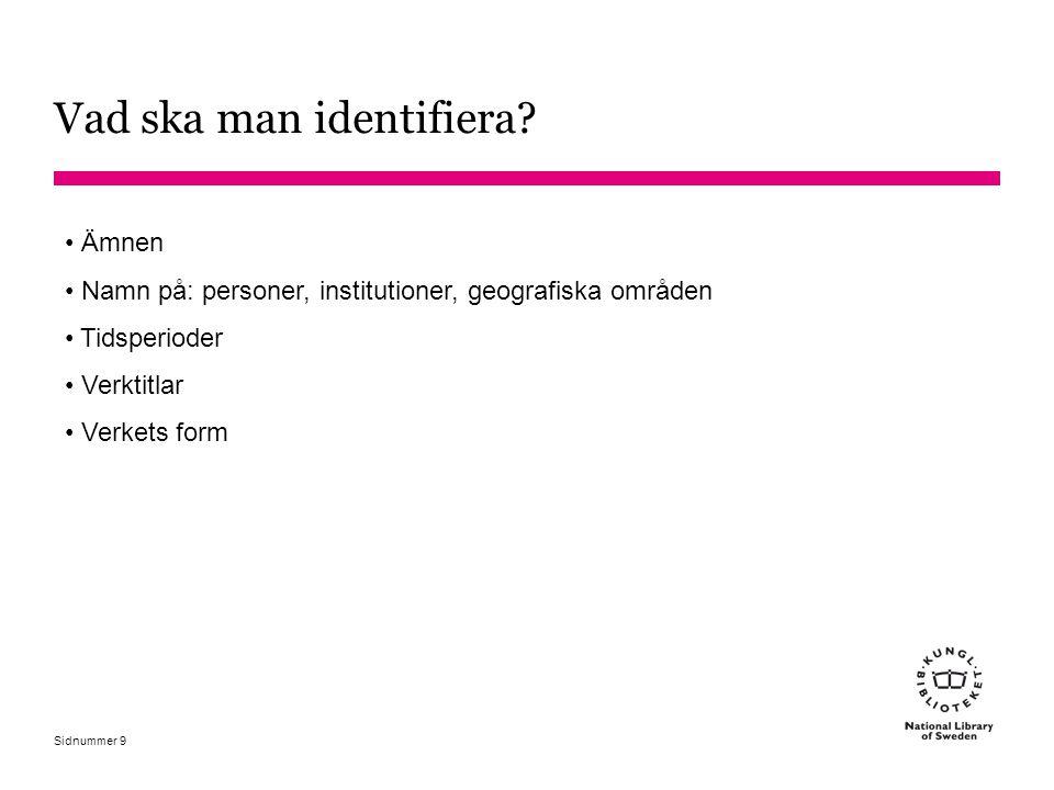 Sidnummer Geografiska ämnesord (651) Geografiska ämnesord specificeras med hjälp av underindelningar Ett geografiskt huvudord är alltid ett namn på ett land eller annan större enhet Områden inom ett land anges med hjälp av geografisk underindelning Sverige: kan ha tre underordnade nivåer i en geografisk ämnesordssträng Andra länder: kan endast ha två underordnade nivåer i en geografisk ämnesordssträng 80