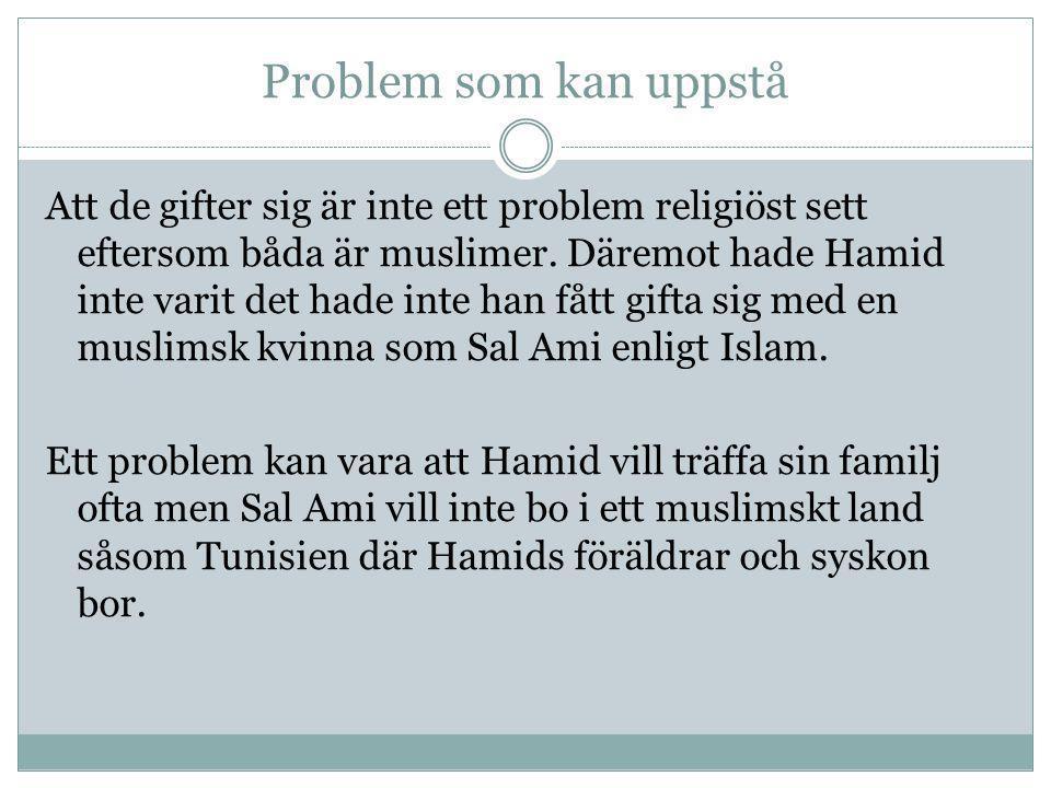 Problem som kan uppstå Att de gifter sig är inte ett problem religiöst sett eftersom båda är muslimer. Däremot hade Hamid inte varit det hade inte han