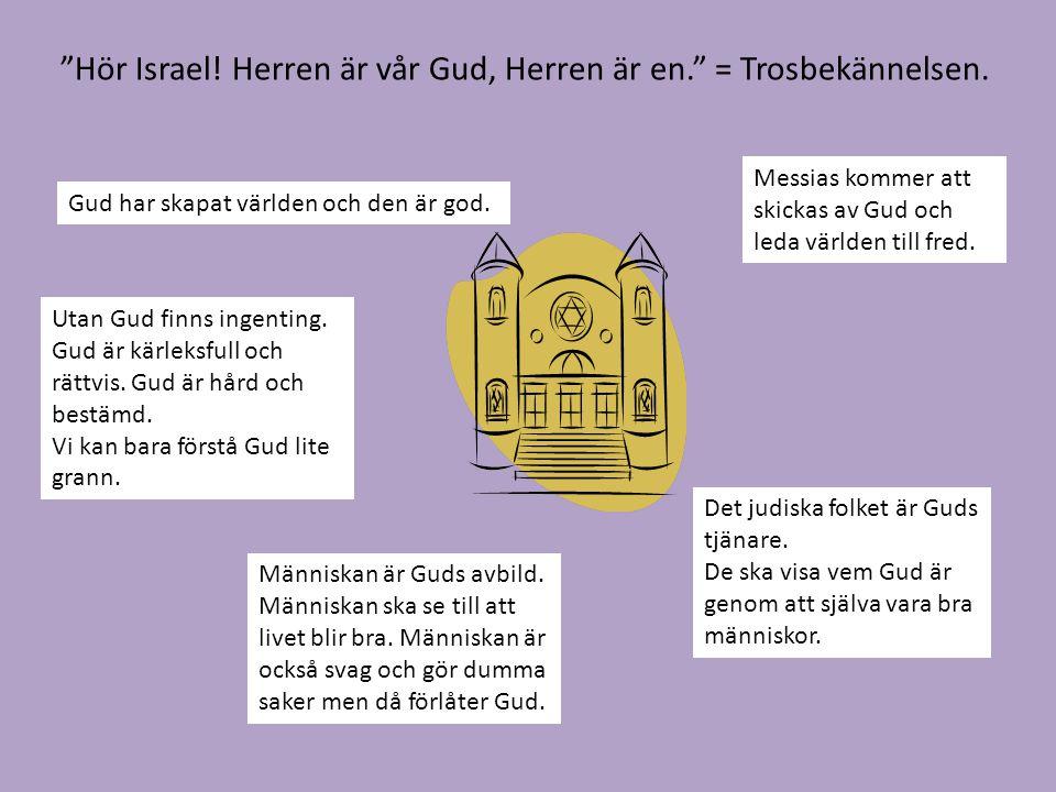 Hör Israel.Herren är vår Gud, Herren är en. = Trosbekännelsen.