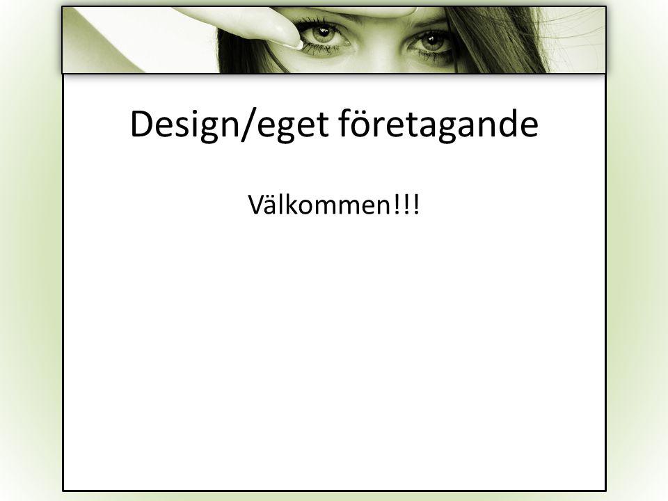 Design/eget företagande Välkommen!!!
