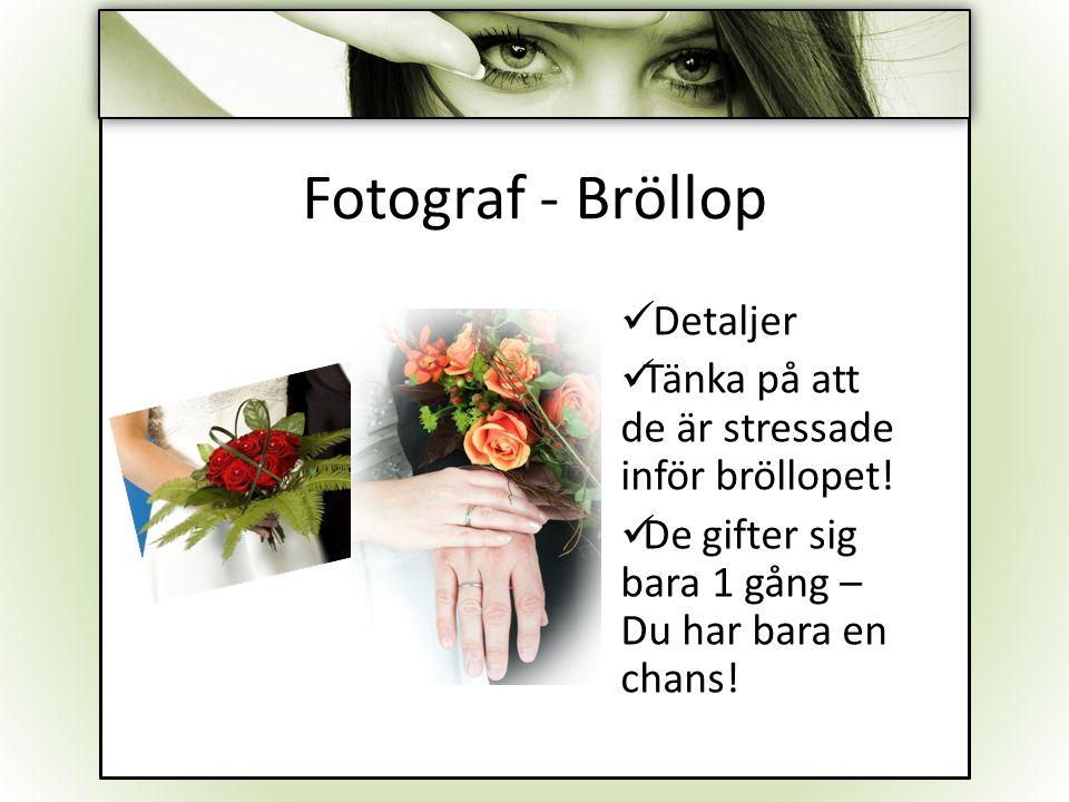 Fotograf - Bröllop Detaljer Tänka på att de är stressade inför bröllopet! De gifter sig bara 1 gång – Du har bara en chans!