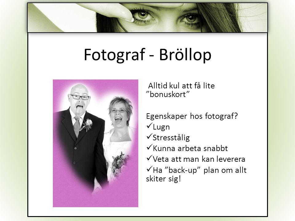 """Fotograf - Bröllop Alltid kul att få lite """"bonuskort"""" Egenskaper hos fotograf? Lugn Stresstålig Kunna arbeta snabbt Veta att man kan leverera Ha """"back"""