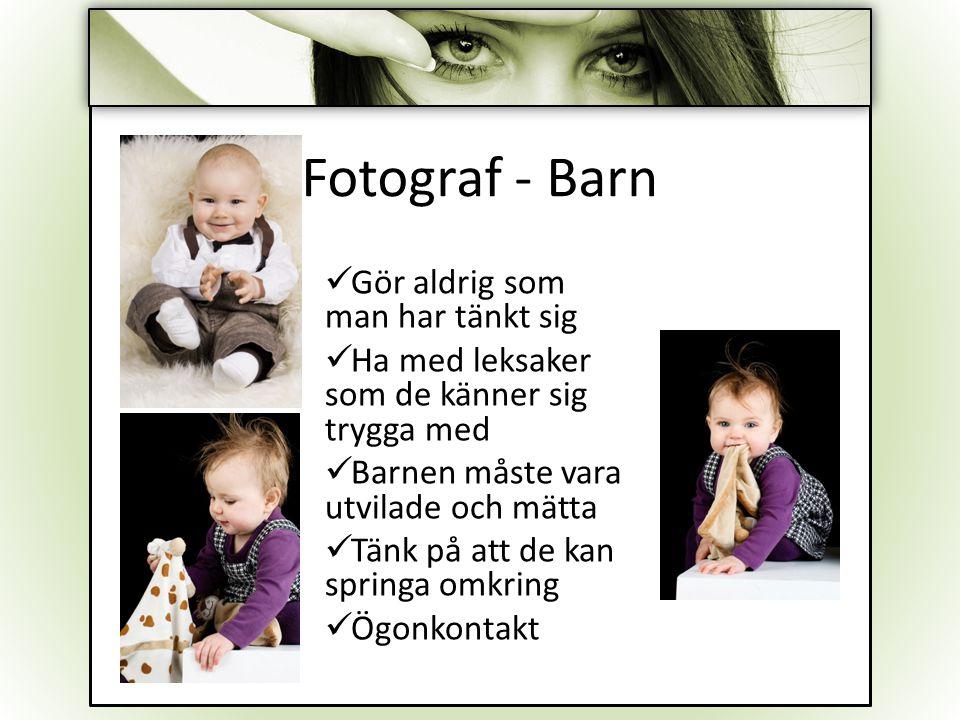 Fotograf - Barn Gör aldrig som man har tänkt sig Ha med leksaker som de känner sig trygga med Barnen måste vara utvilade och mätta Tänk på att de kan