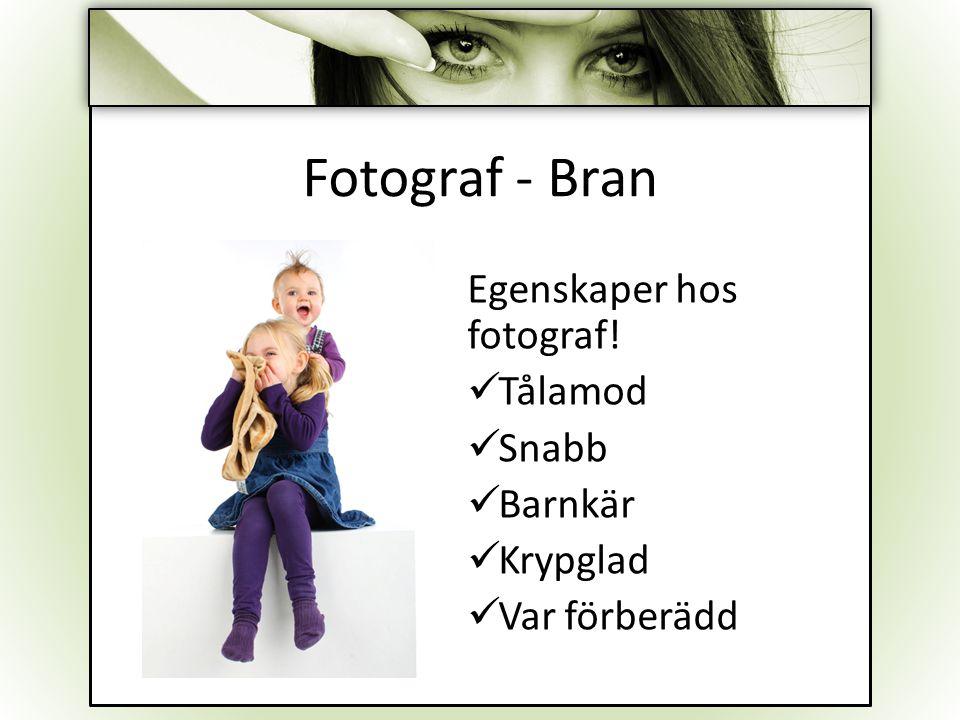 Fotograf - Bran Egenskaper hos fotograf! Tålamod Snabb Barnkär Krypglad Var förberädd