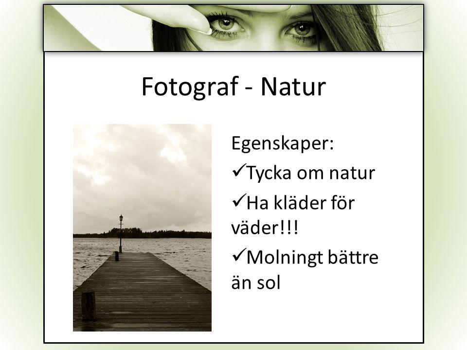 Fotograf - Natur Egenskaper: Tycka om natur Ha kläder för väder!!! Molningt bättre än sol