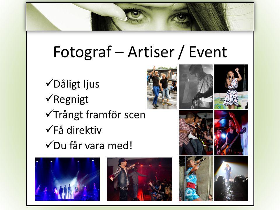 Fotograf – Artiser / Event Dåligt ljus Regnigt Trångt framför scen Få direktiv Du får vara med!