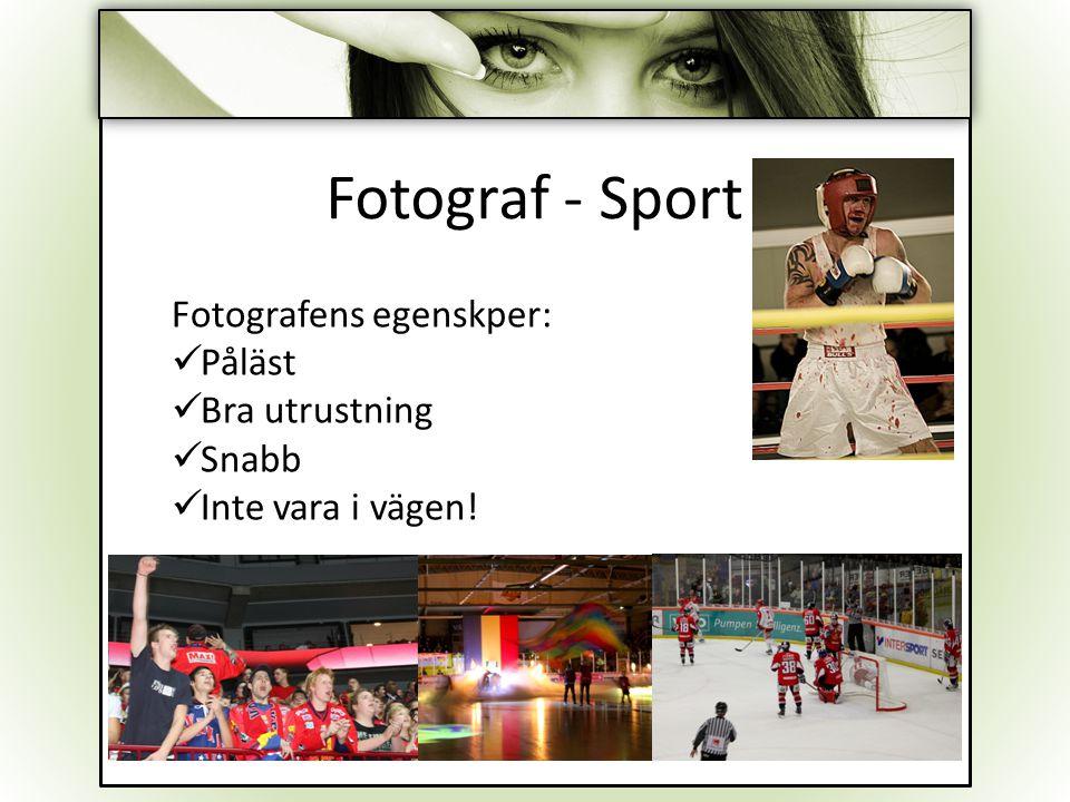 Fotograf - Sport Fotografens egenskper: Påläst Bra utrustning Snabb Inte vara i vägen!