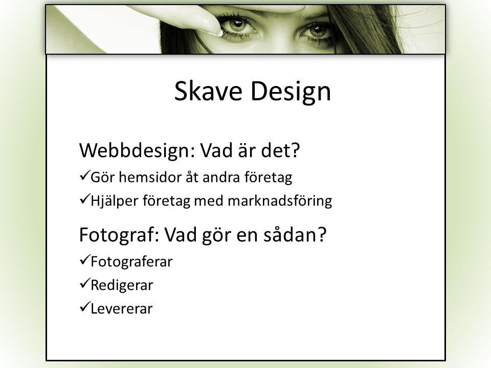 _Skave Design Webbdesign: Vad är det? Gör hemsidor åt andra företag Hjälper företag med marknadsföring Fotograf: Vad gör en sådan? Fotograferar Redige