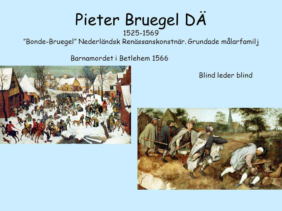 """Pieter Bruegel DÄ 1525-1569 """"Bonde-Bruegel"""" Nederländsk Renässanskonstnär. Grundade målarfamilj Barnamordet i Betlehem 1566 Blind leder blind"""
