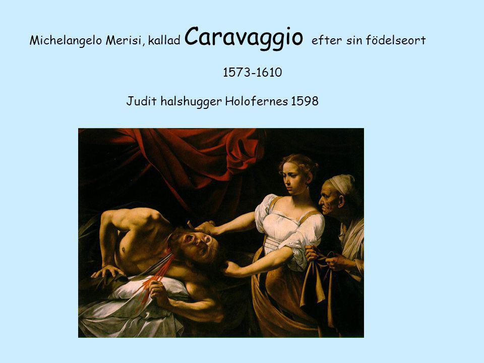 Michelangelo Merisi, kallad Caravaggio efter sin födelseort 1573-1610 Judit halshugger Holofernes 1598