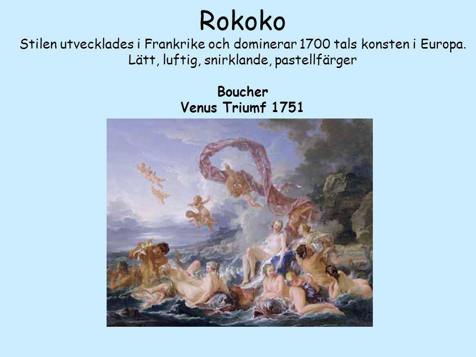 Rokoko Stilen utvecklades i Frankrike och dominerar 1700 tals konsten i Europa. Lätt, luftig, snirklande, pastellfärger Boucher Venus Triumf 1751