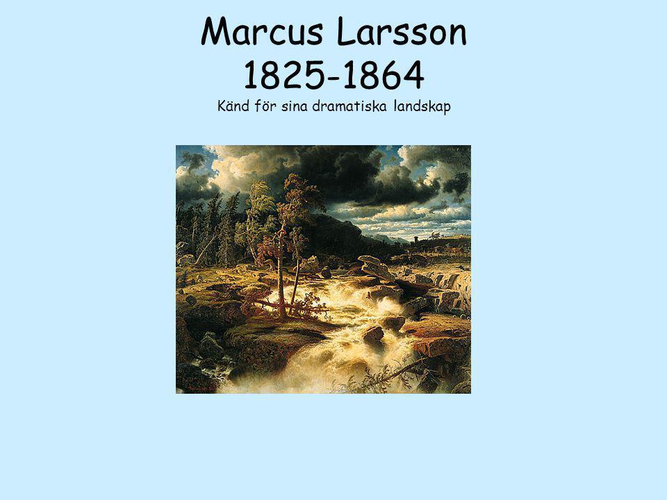 Marcus Larsson 1825-1864 Känd för sina dramatiska landskap