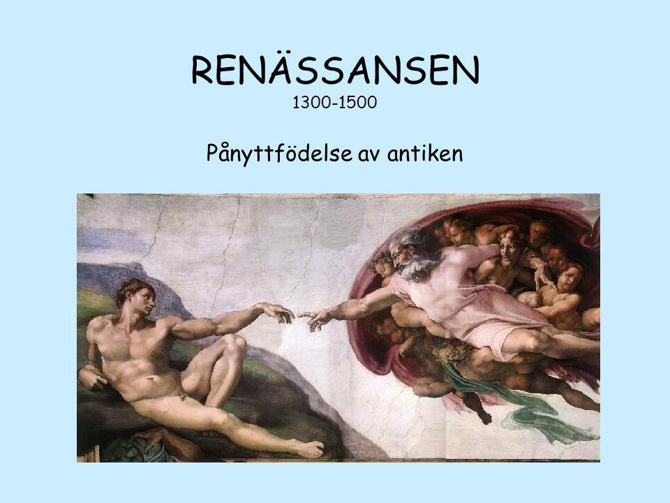 RENÄSSANSEN 1300-1500 Pånyttfödelse av antiken