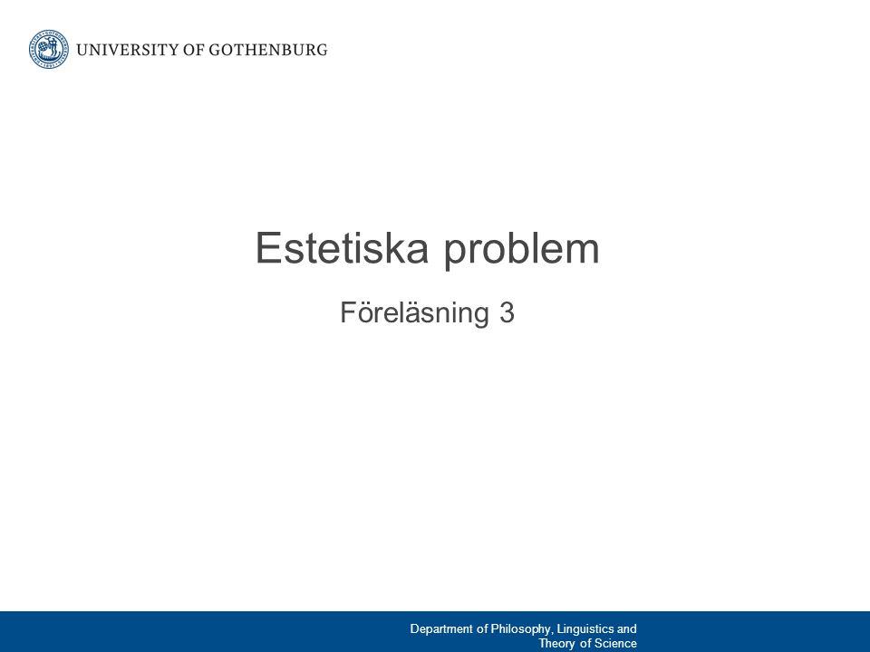 Föreläsning 3 Estetiska problem Department of Philosophy, Linguistics and Theory of Science