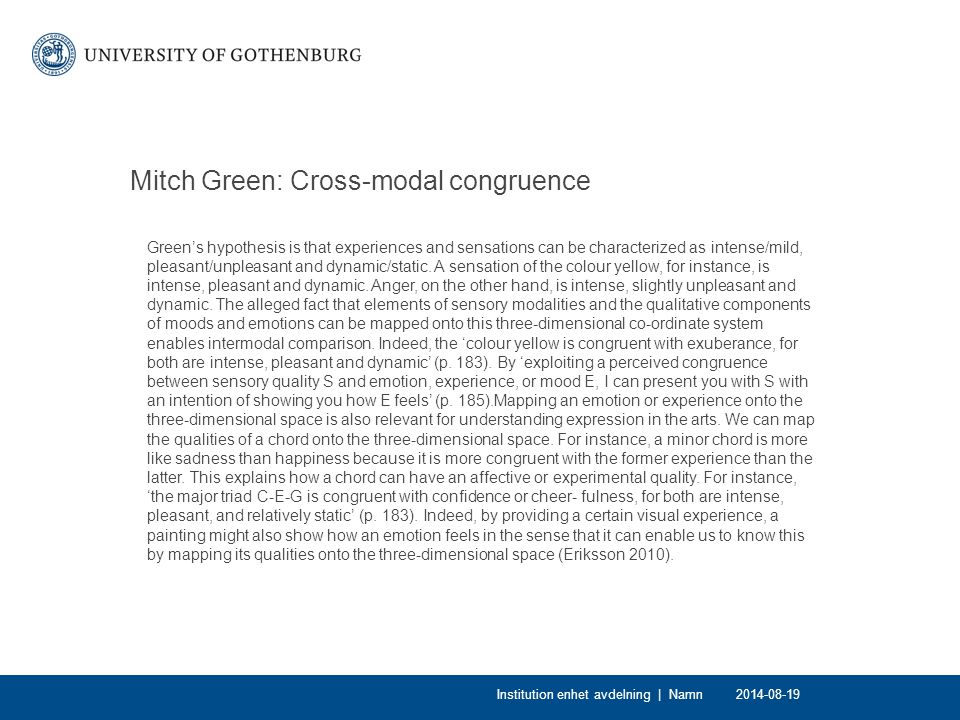 Mitch Green: Cross-modal congruence Green's hypothesis is that experiences and sensations can be characterized as intense/mild, pleasant/unpleasant an