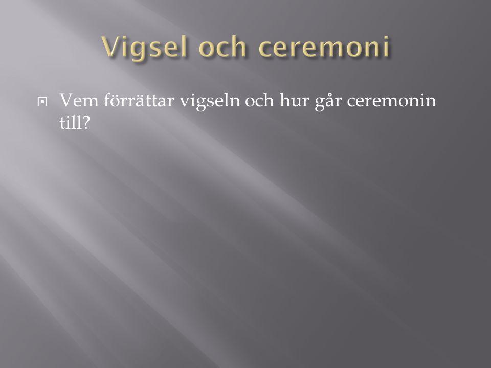  Vem förrättar vigseln och hur går ceremonin till?