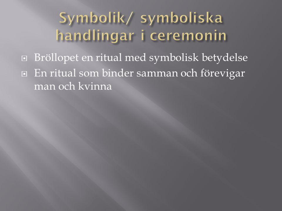  Bröllopet en ritual med symbolisk betydelse  En ritual som binder samman och förevigar man och kvinna