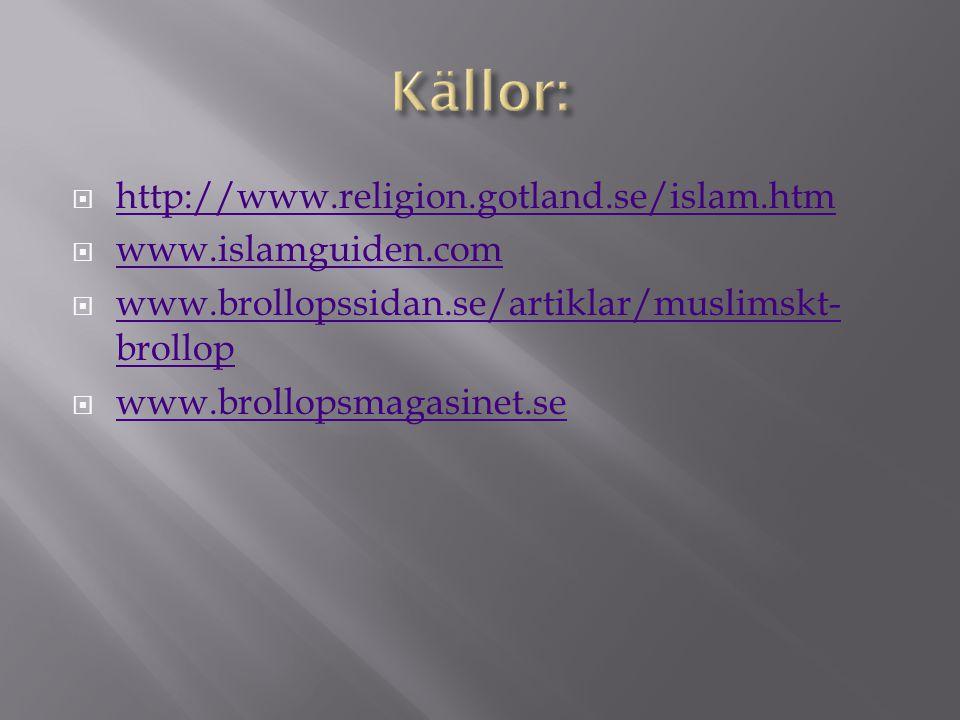  http://www.religion.gotland.se/islam.htm http://www.religion.gotland.se/islam.htm  www.islamguiden.com www.islamguiden.com  www.brollopssidan.se/artiklar/muslimskt- brollop www.brollopssidan.se/artiklar/muslimskt- brollop  www.brollopsmagasinet.se www.brollopsmagasinet.se