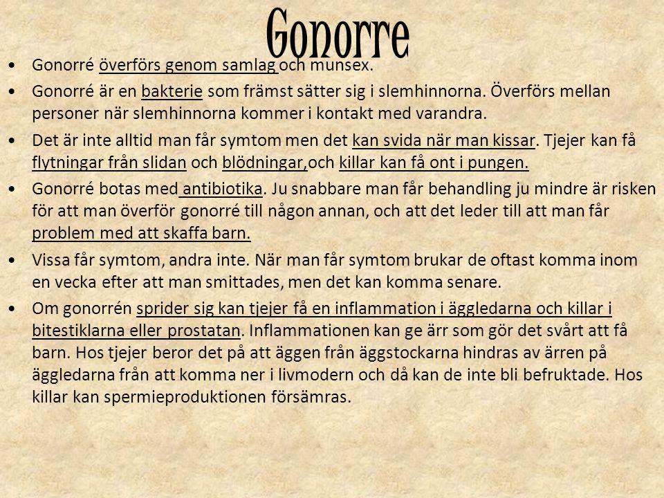 Gonorre Gonorré överförs genom samlag och munsex. Gonorré är en bakterie som främst sätter sig i slemhinnorna. Överförs mellan personer när slemhinnor