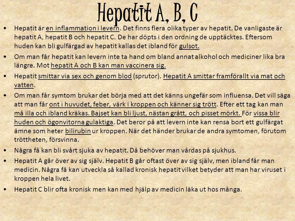 Hepatit A, B, C Hepatit är en inflammation i levern. Det finns flera olika typer av hepatit. De vanligaste är hepatit A, hepatit B och hepatit C. De h