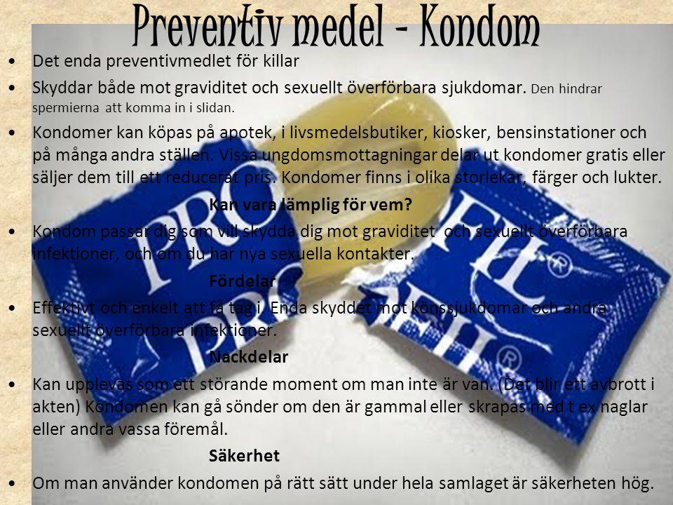 Preventiv medel - Kondom Det enda preventivmedlet för killar Skyddar både mot graviditet och sexuellt överförbara sjukdomar. Den hindrar spermierna at