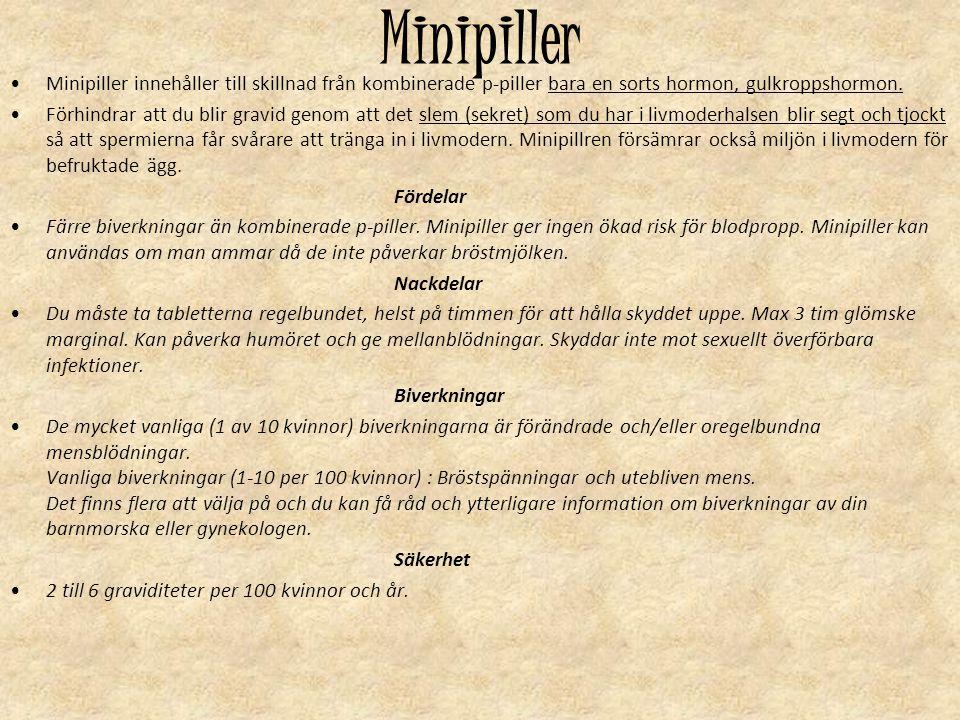 Minipiller Minipiller innehåller till skillnad från kombinerade p-piller bara en sorts hormon, gulkroppshormon. Förhindrar att du blir gravid genom at