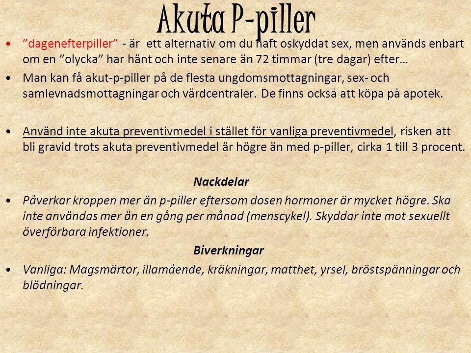 """Akuta P-piller """"dagenefterpiller"""" - är ett alternativ om du haft oskyddat sex, men används enbart om en """"olycka"""" har hänt och inte senare än 72 timmar"""