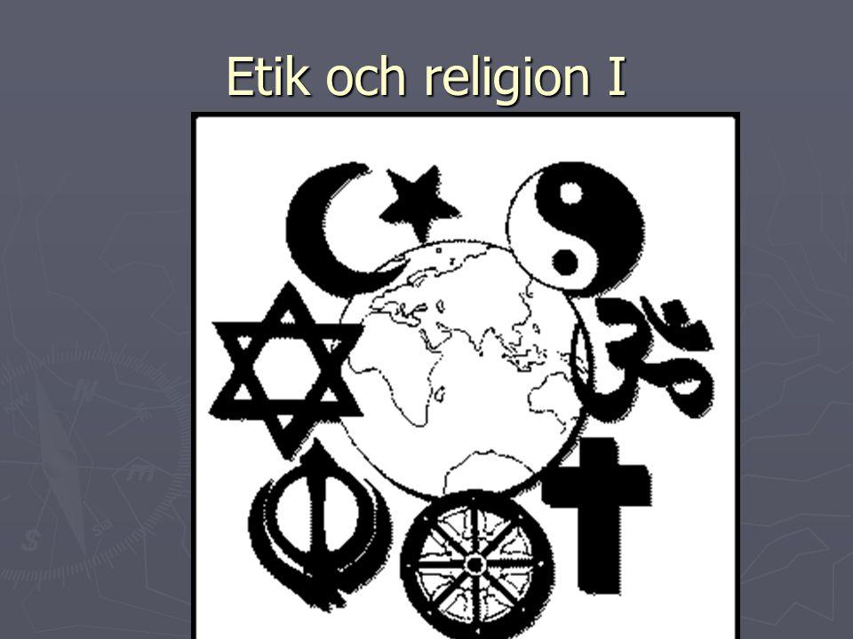 Religioners etiska funktion: ► Uttrycker bud och plikter ► erbjuder världsbild och människosyn ► inspirerar till handlande ► manar till uppror och legitimerar bestående ordningar