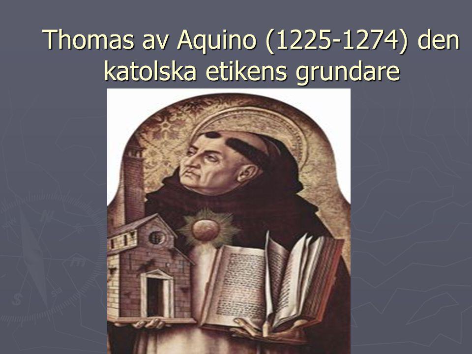 Thomas av Aquino (1225-1274) den katolska etikens grundare