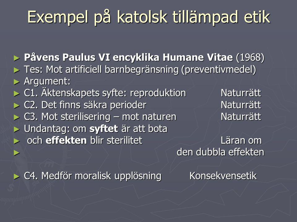 Exempel på katolsk tillämpad etik ► Påvens Paulus VI encyklika Humane Vitae (1968) ► Tes: Mot artificiell barnbegränsning (preventivmedel) ► Argument: