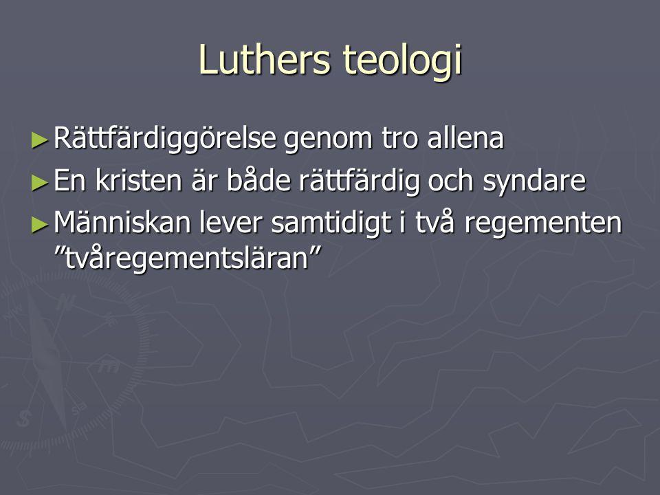 """Luthers teologi ► Rättfärdiggörelse genom tro allena ► En kristen är både rättfärdig och syndare ► Människan lever samtidigt i två regementen """"tvårege"""