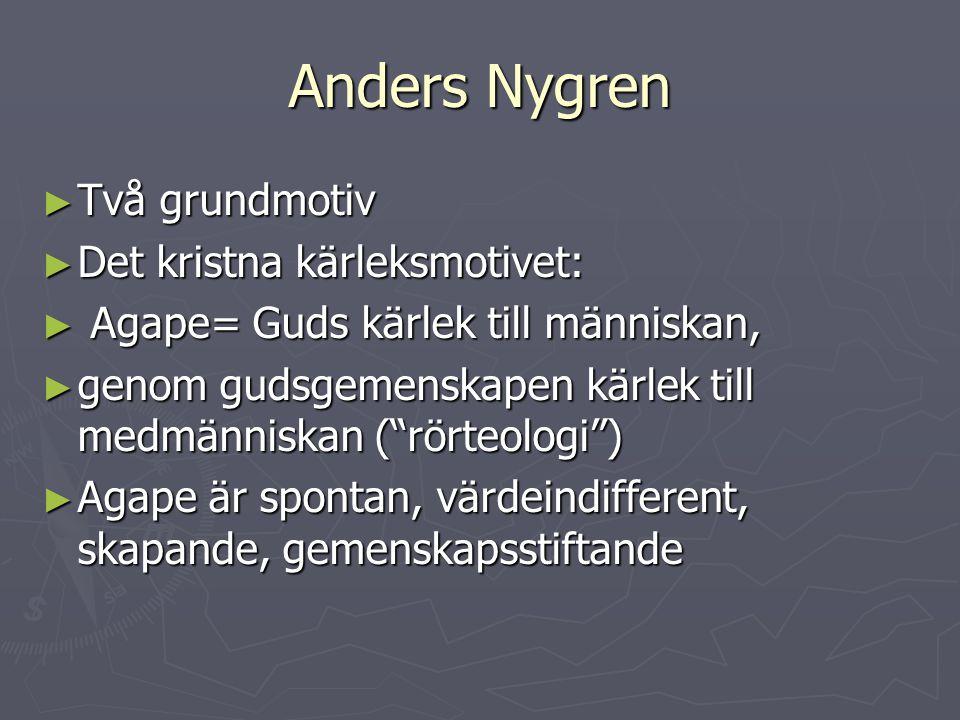 """Anders Nygren ► Två grundmotiv ► Det kristna kärleksmotivet: ► Agape= Guds kärlek till människan, ► genom gudsgemenskapen kärlek till medmänniskan (""""r"""