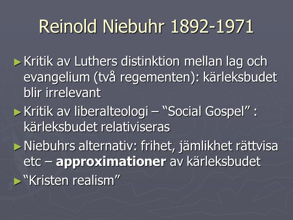 Reinold Niebuhr 1892-1971 ► Kritik av Luthers distinktion mellan lag och evangelium (två regementen): kärleksbudet blir irrelevant ► Kritik av liberal