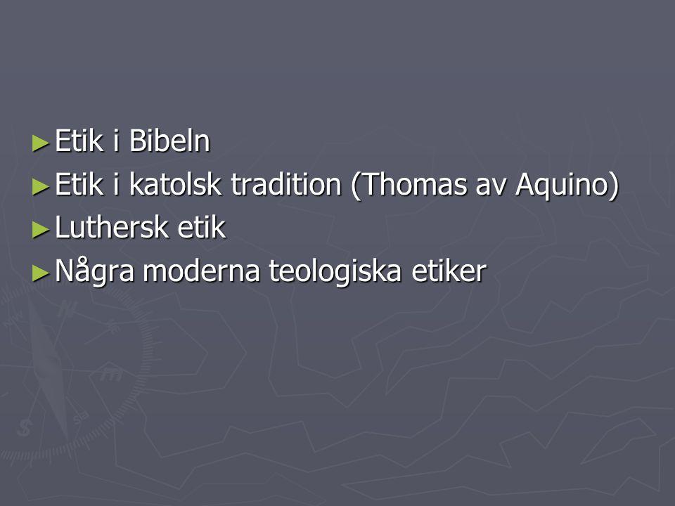 ► Etik i Bibeln ► Etik i katolsk tradition (Thomas av Aquino) ► Luthersk etik ► Några moderna teologiska etiker