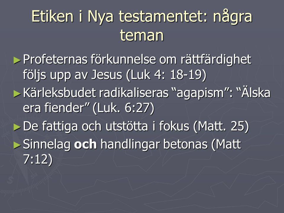 """Etiken i Nya testamentet: några teman ► Profeternas förkunnelse om rättfärdighet följs upp av Jesus (Luk 4: 18-19) ► Kärleksbudet radikaliseras """"agapi"""