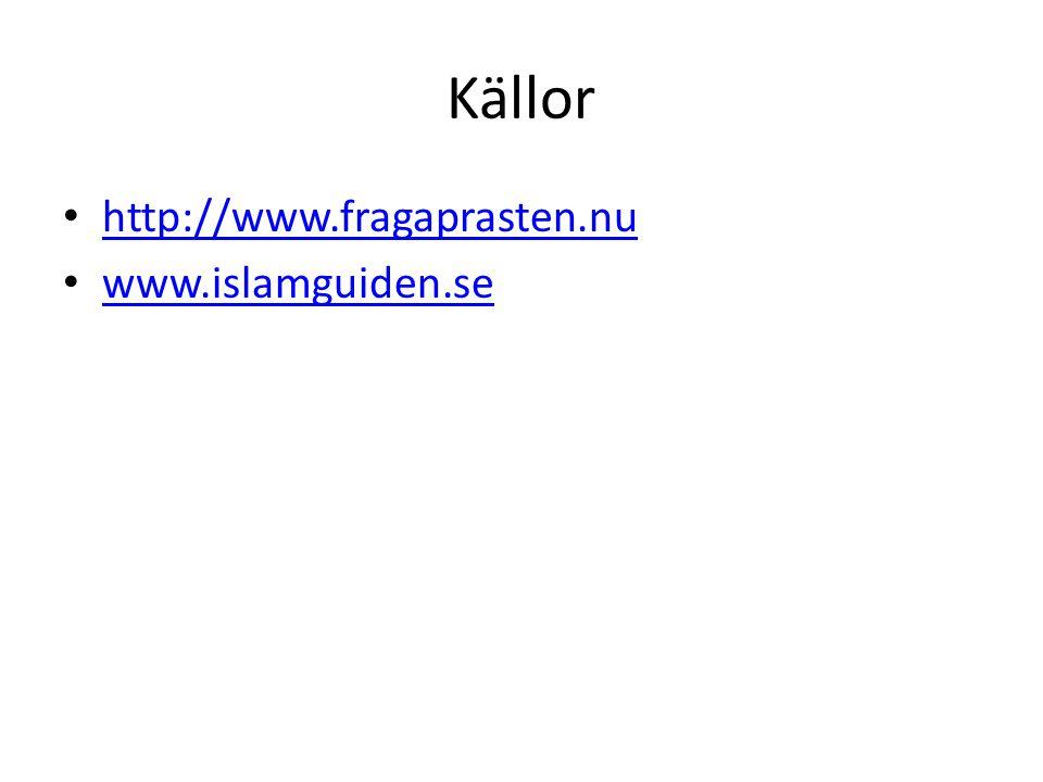 Källor http://www.fragaprasten.nu www.islamguiden.se
